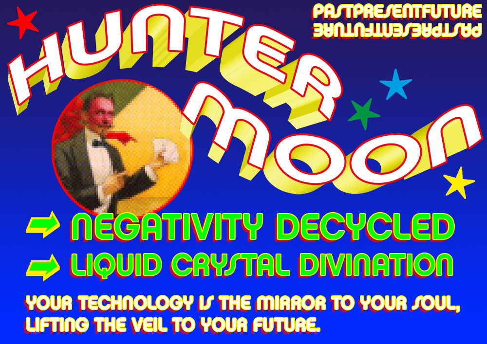 A seaside fortune-teller style sign. There is a picture of a man showing cards and wearing a dinner jacket and a red devil mask. The text says: PAST PRESENT FUTURE: HUNTER MOON. NEGATIVITY DECYCLED. LIQUID CRYSTAL DIVINATION. Your technology is the mirror to your soul, lifting the veil to your future.